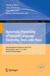Automatic Processing of Natural-Language Electronic Texts with NooJ: 9th International Conference, NooJ 2015, Minsk, Belarus, June 11-13, 2015, Revised Selected Papers