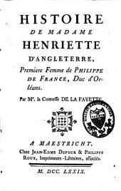 Histoire de Madame Henriette d'Angleterre: première femme de Philippe de France, duc d'Orléans, Volume1