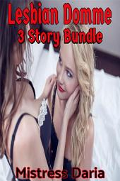 Lesbian Domme: 3 Story Bundle