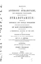 Notice of Anthony Stradivari: The Celebrated Violin-maker, Known by the Name of Stradivarius: Preceded by Historical and Critical Researches on the Origin and Transformations of Bow Instruments; and Followed by a Theoretical Analysis of the Bow, and Remarks on Francis Tourte, the Author of Its Final Improvements