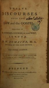 Twelve Discourses Upon the Law and The Gospel Preached at St. Dunstan's Church, in The West, London