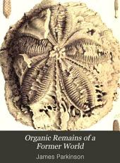 Organic Remains of a Former World: An Examination of the Mineralized Remains of the Vegetables and Animals of the Antediluvian World; Generally Termed Extraneous Fossils, Volume 3