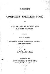 Hazen's Complete Spelling-book for All Grades of Public and Private Schools: Containing Three Parts Adapted to Primary, Intermediate, Grammar and High Schools