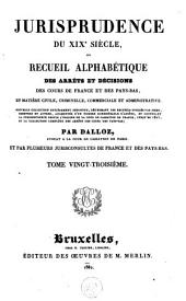 Jurisprudence du XIXe siècle, ou Recueil des arrêts et décisions des cours de France et des Pays-Bas, en matière civile, criminelle, commerciale et administrative: Volume23