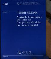 Credit Unions: Available Information Indicates No Compelling Need for Secondary Capital