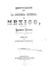 Estudios sobre la historia general de Mexico: Volúmenes 3-4