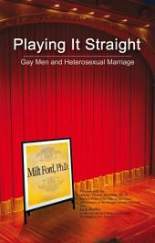 Playing It Straight: Gay Men and Heterosexual Marriage