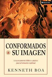 Conformados a su imagen: Un acercamiento bíblico y práctico para la formación espiritual