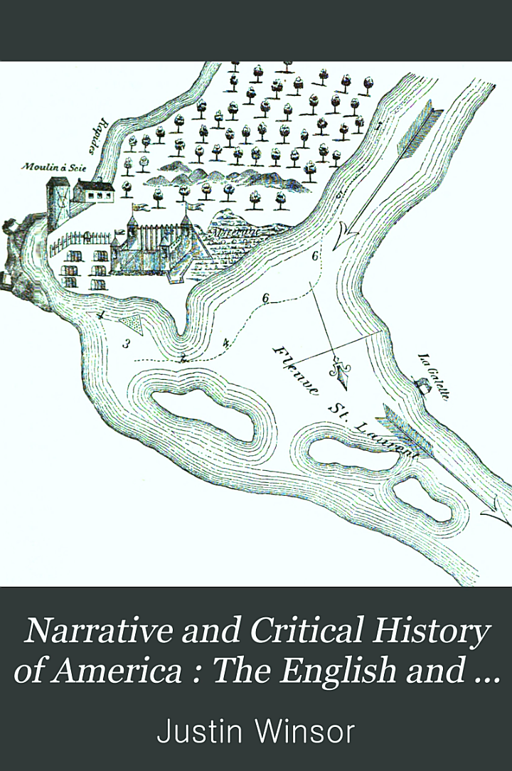 Narrative and Critical History of America: The English and Frenchin North America, 1689-1763. 1887