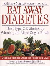 Eat Away Diabetes: Beat Type 2 Diabetes by Winning the Blood Sugar Battle
