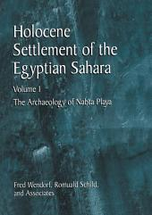 Holocene Settlement of the Egyptian Sahara: Volume 1: The Archaeology of Nabta Playa