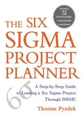 The Six Sigma Project Planner: A Step-by-Step Guide to Leading a Six Sigma Project Through DMAIC