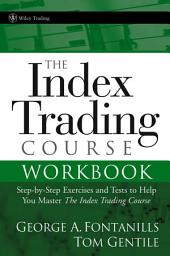The Index Trading Course Workbook: Step-by-Step Exercises and Tests to Help You Master The Index Trading Course, Edition 2