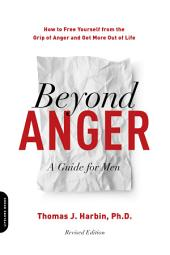 Beyond Anger: A Guide for Men: How to Free Yourself from the Grip of Anger and Get More Out of Life, Edition 2
