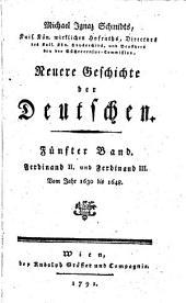 Neuere Geschichte der Deutschen: Ferdinand II. und Ferdinand III. : Vom Jahr 1630 bis 1648, Band 5