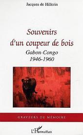 Souvenirs d'un coupeur de bois: Gabon-Congo - 1946-1960