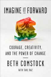 Imagine It Forward: Courage, Creativity, and the Power of Change