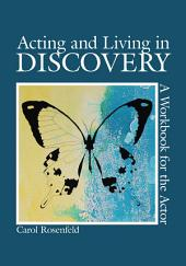 Acting and Living in Discovery: A Workbook for the Actor
