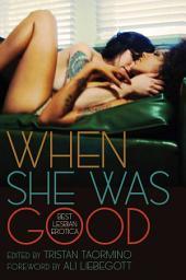 When She Was Good: Best Lesbian Erotica: Best Lesbian Erotica