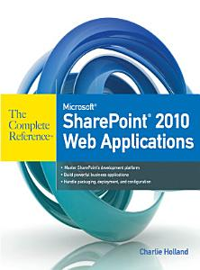 Microsoft SharePoint 2010 Web Applications The Complete Reference PDF
