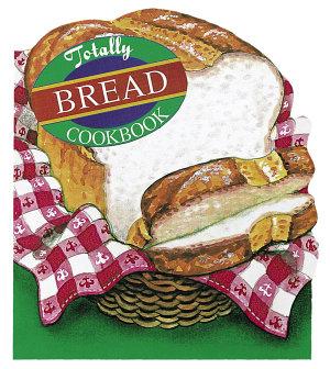 Totally Bread Cookbook PDF