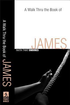 A Walk Thru the Book of James  Walk Thru the Bible Discussion Guides  PDF