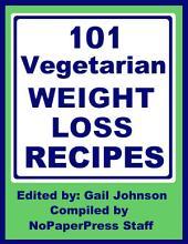 101 Vegetarian Weight Loss Recipes