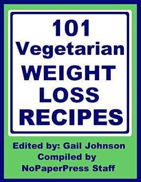 101 Vegetarian Weight Loss Recipes PDF