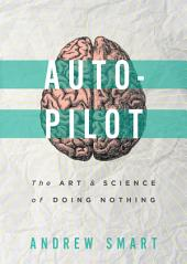 Autopilot: The Art & Science Of Doing Nothing