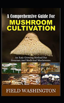 A Comprehensive Guide For Mushroom Cultivation