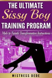 The Ultimate Sissy Boy Training Program: Male to Female Transformation Instructions