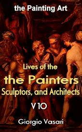 The Lives of the Most Excellent Painters, Sculptors, and Architects V10: the Painting Art