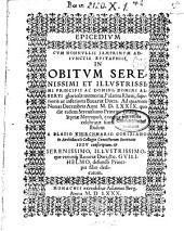 Epicedium cum nonnullis iamprimum adiunctis epitaphiis in obitum Serenissimi et Illustrissimi Principis ac Domini, Domini Alberti gloriosae moemoriae, Palatini Rheni, superioris ac inferioris Bavariae Ducis conscriptum