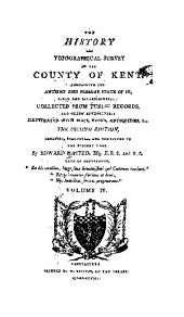 The History and Topographical Survey of the County of Kent: Containing the Antient and Present State of It, Civil and Ecclesiastical, Volume 4