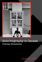 Auto/biography in Canada: Critical Directions
