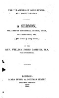 The Pleasures of God s House  and Daily Prayer  A Sermon  Preached in Coggeshall Church  Essex  on Advent Sunday  1842  Etc PDF