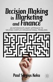 Decision Making in Marketing and Finance: An Interdisciplinary Approach to Solving Complex Organizational Problems