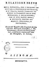 Relazione breve della repubblica, che i religiosi gesuiti delle Provincie di Portogallo, e di Spagna hanno stabilita ne' dominj oltramarini delle due Monarchie, e della guerra, che in esse hanno mossa, e sostenuta contro gli eserciti spagnuoli, e portoghesi. Cavata da' registri delle segreterìe dei due respettivi principali commissarj, e plenipotenziarj, e da altri documenti autentici, e fedelmente tradotta dall'idioma portughese, in italiano