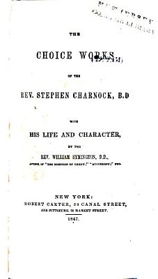 The Choice Works of the Rev. Stephen Charnock, B.D.