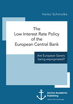 The Low Interest Rate Policy of the European Central Bank  Are European Savers being expropriated