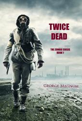 Twice Dead (The Zombie Crisis—Book 1)