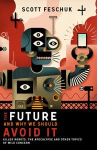 The Future and Why We Should Avoid It PDF