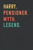 Harry. Pensioner. Myth. Legend.