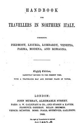 Handbook for Travellers in Northern Italy  Comprising Piedmont  Liguria  Lombardy  etc   8  Ed PDF
