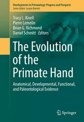 The Evolution of the Primate Hand: Anatomical, Developmental, Functional, and Paleontological Evidence
