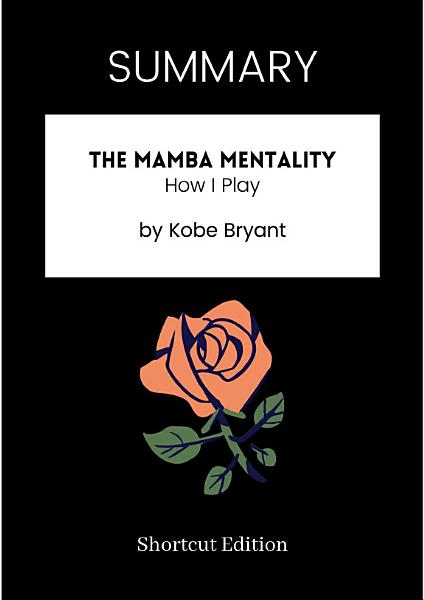 Download SUMMARY   The Mamba Mentality  How I Play By Kobe Bryant Book