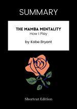 SUMMARY - The Mamba Mentality: How I Play By Kobe Bryant