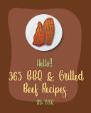 Hello! 365 BBQ & Grilled Beef Recipes