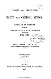Travels and discoveries in North and Central Africa: being a journal of an expedition undertaken... 1849-1855