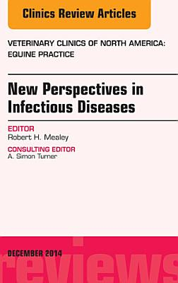 New Perspectives in Infectious Diseases  An Issue of Veterinary Clinics of North America  Equine Practice  PDF